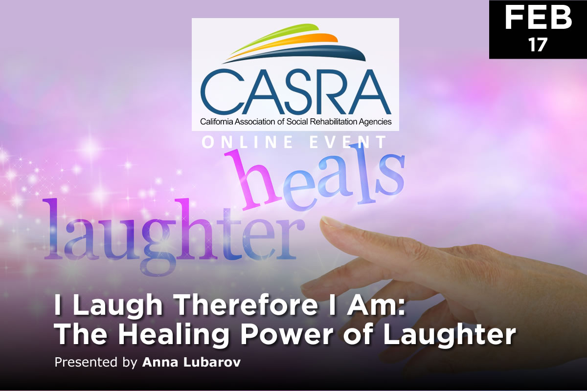 I Laugh Therefore I Am: The Healing Power of Laughter | California Association of Social Rehabilitation Agencies