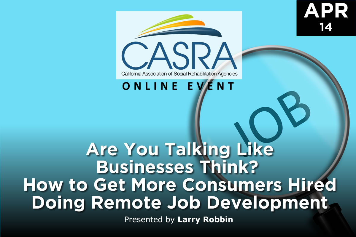 Are You Talking Like Businesses Think? How to Get More Consumers Hired Doing Remote Job Development | California Association of Social Rehabilitation Agencies
